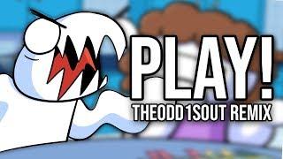 """PLAY!"" (TheOdd1sOut Remix) 