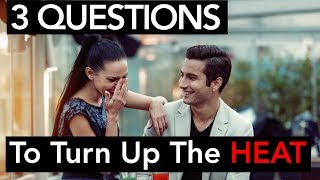 How To Turn Up The Heat!  (3 Questions to ask)