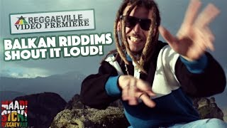 Balkan Riddims - Shout It Loud! [Official Video 2016]