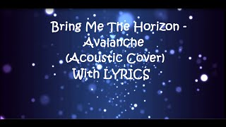 Avalanche - BMTH (Acoustic Cover)With LYRICS!