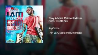 Stay Above Crime Riddim (feat. I Octane)