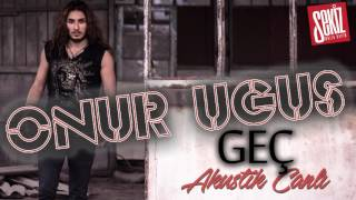Onur Uğuş - Geç (Official Audio) Akustik Canlı
