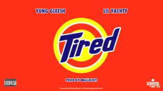 Yung Gleesh - Tired ft. Lil Yachty (Prod. by MallDidIt) (2016 NEW CDQ)