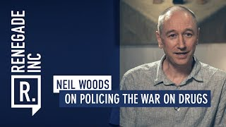 NEIL WOODS on Policing the War on Drugs