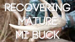 Recovering a Mature Michigan Buck - #WiredToHuntWeekly 27