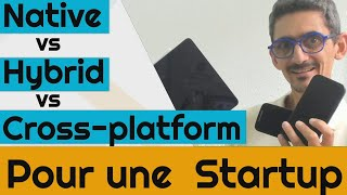 Native vs Hybrid vs Cross-platform pour une Startup