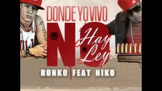 Donde Vivo Yo No Hay Ley - Ronko Feat Niko