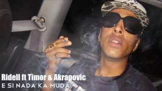 Ridell ft Timor & Akrapovic   E Si Nada Ka Muda