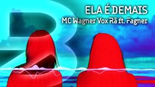 Ela É Demais - Mc Wagner Vox Rã ft. Fagner