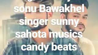 Song Sonia lyrics sonu Bawakhel singer sunny sahot