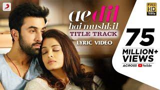 Ae Dil Hai Mushkil Title SongI Official Lyric VideoI Karan Johar| Aishwarya, Ranbir, Anushka| Pritam width=