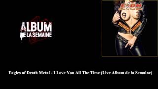 Eagles of Death Metal - I Love You All the Time (Live de la Semaine)