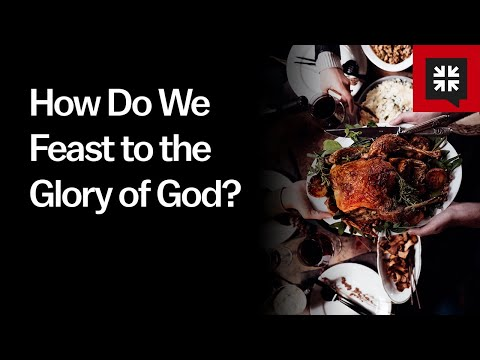 How Do We Feast to the Glory of God? // Ask Pastor John