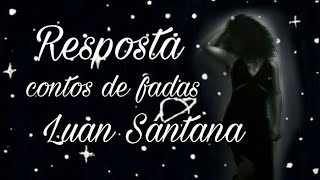 Conto de fadas - Luan Santana (resposta)
