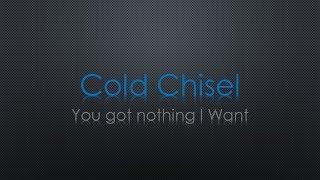 Cold Chisel You Got Nothing I Want Lyrics