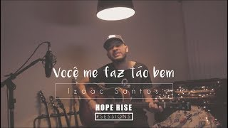 Você Me Faz Tão Bem - Izaac Santos  | HOPE RISE SESSIONS