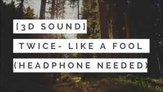 [3D SOUND] TWICE - LIKE A FOOL(HEADPHONE NEEDED)