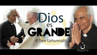 Dios es Grande -P. Tom Uzhunnalil-.