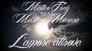 Matteo Fray Feat Martina Murenu - L' amore altrove