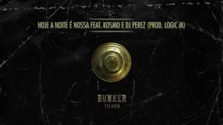 Tilhon - Hoje a noite é nossa ft. Kosmo & Dj Perez (Prod. Logic M)