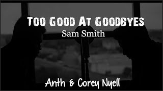 Sam Smith - Too Good At Goodbyes (Anth & Corey Nyell cover)(Lyrics)