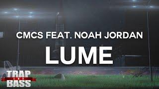 CMC$ feat. Noah Jordan - Lume [FREE DL]