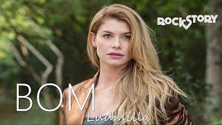 Bom - Ludmilla | Rock Story