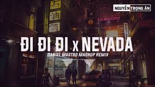 Mashup Nevada x Đi Đi Đi - Daniel Mastro Mashup Remix