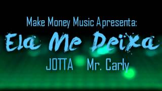 JOTTA & Mr.Carly - Ela Me Deixa (Prod. JuzicyBeatzz)