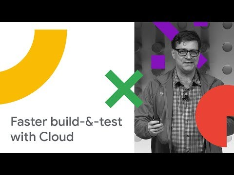 Accelerate your Build and Test with Google Cloud Platform (Cloud Next '18)