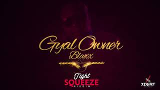 Blaxx - Gyal Owner (Tight Squeeze Riddim) [Crop Over 2018]