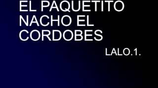 NACHO EL CORDOBES...EL PAQUETITO!!!.LALO.1.