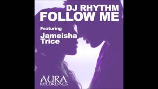 DJ Rhythm featuring Jameisha Trice - Follow Me(Rhythm's Soul Mix)