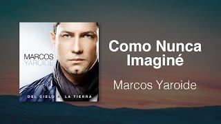 Como Nunca Imaginé - Marcos Yaroide (música cristiana, letras incluidas)