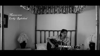 Marcus cover- Lucky - Radiohead
