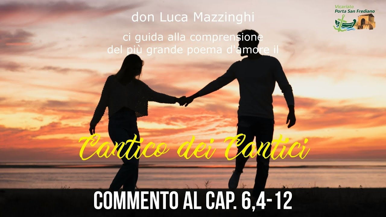 don Luca Mazzinghi – Cantico dei Cantici – 13 – Commento a Ct 6,4-12