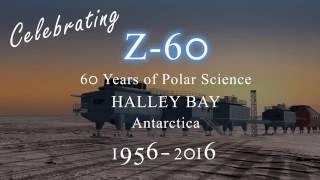 Z60: Celebration of 60 years of polar science at Halley Bay, Antarctica