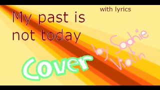 My past is not today ~ Cover (SING ALONG)