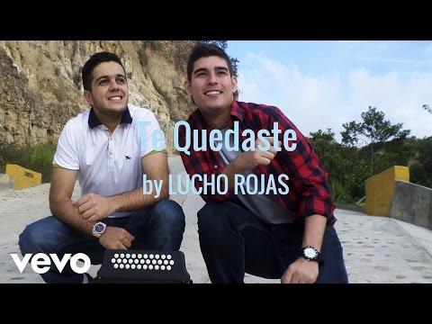 Te Quedaste de Lucho Rojas Letra y Video