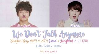 BTS  (방탄소년단), Jungkook ( 정국 ) & Jimin ( 지민 )  - We Don't Talk Anymore [Han/ Rom/Trans lyrics]