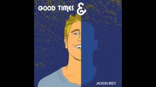 Jackson Breit - Good Times and Bad Times