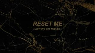 Reset Me :: Nothing But Thieves (Lyrics)