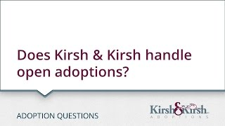 Adoption Questions: Does Kirsh & Kirsh handle open adoptions?