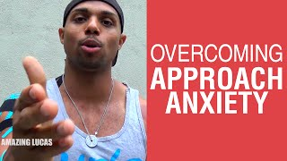3 Tips on Overcoming Approach Anxiety