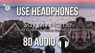 David Guetta - Say My Name (8D AUDIO) ft. Bebe Rexha, J Balvin