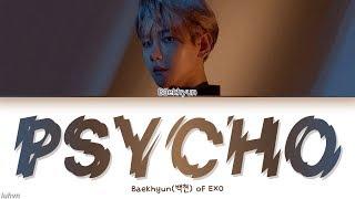 Baekhyun(백현)   'Psycho' LYRICS [HAN ROM ENG COLOR CODED] 가사