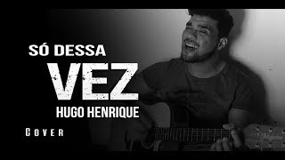 SÓ DESSA VEZ COVER - Hugo Henrique / Cover por Laerte Silva