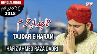 NEW HAJJ 2018 NAAT | Tajdar-e-Haram | Hafiz Ahmed Raza Qadri | Official Video 2018 width=