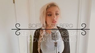 Let It Go - James Bay (cover by Sofia Karlberg) [ESPAÑOL]