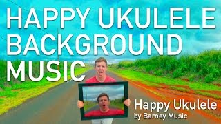 Happy Ukulele Background Music - Happy Ukulele by Barney